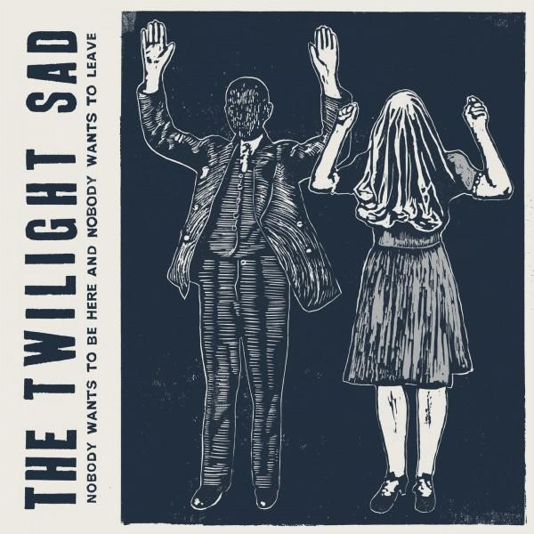 The Twilight Sad - Nobody Wants To Be Here & Nobody Wants To Leave